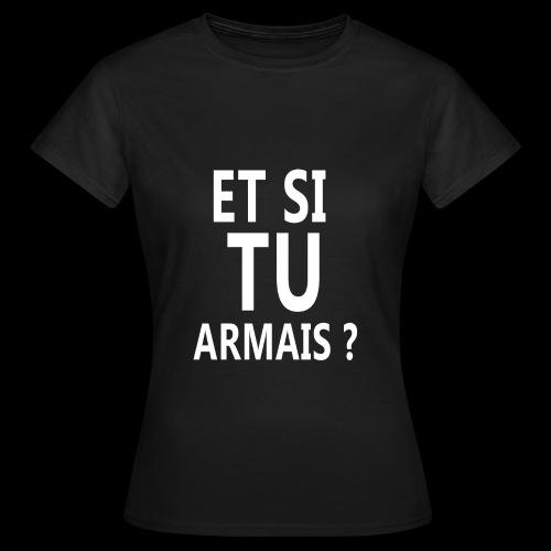 et si tu armais - T-shirt Femme