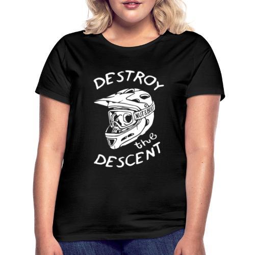 Destroy the Descent - Downhill Mountain Biking - Women's T-Shirt