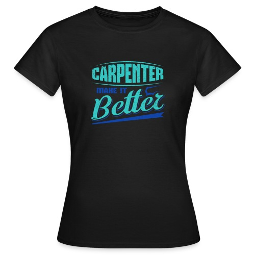 Carpenter Gift Carpenter Make it Better - Women's T-Shirt