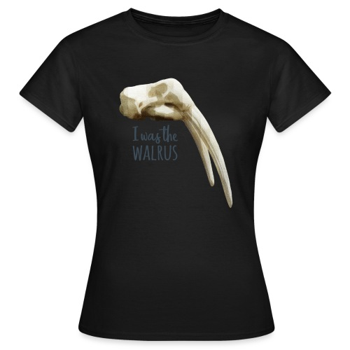 I was the walrus - Vrouwen T-shirt