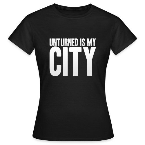 Unturned is my city - Women's T-Shirt