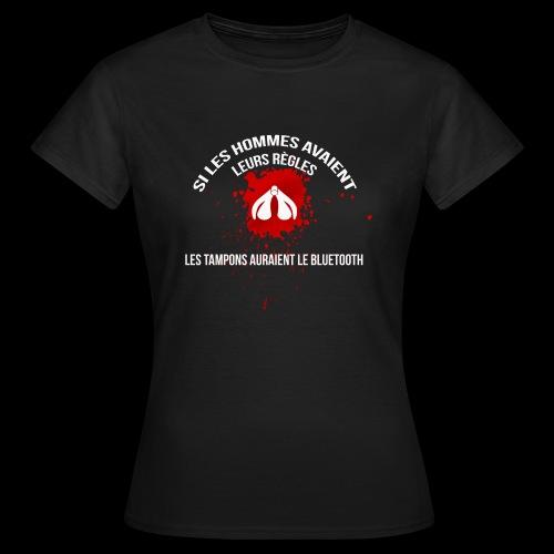 Si les hommes avaient leurs règles...... - T-shirt Femme