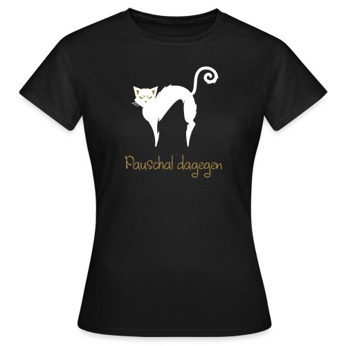 Pauschal dagegen Katze - Frauen T-Shirt