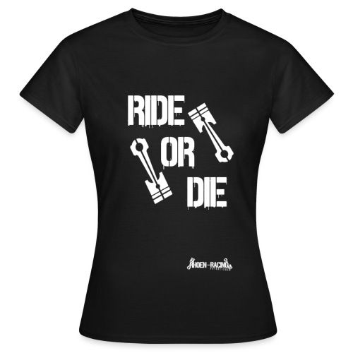 Ride or Die - Frauen T-Shirt