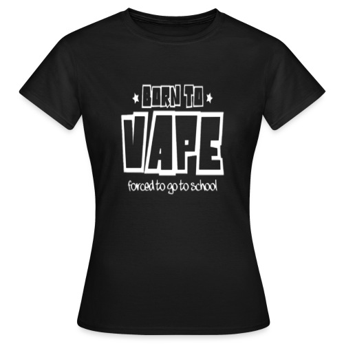Born to vape - Women's T-Shirt