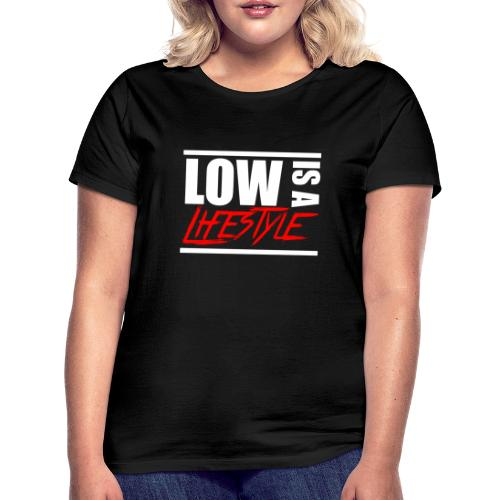 Low is a Lifestyle - Frauen T-Shirt