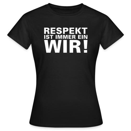 Respekt ist immer ein wir - Frauen T-Shirt