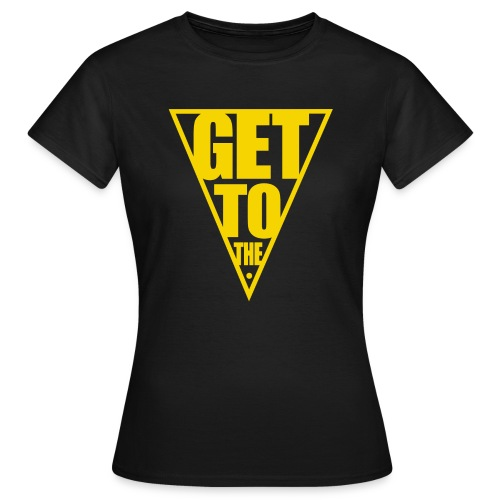 GET TO THE POINT - Women's T-Shirt