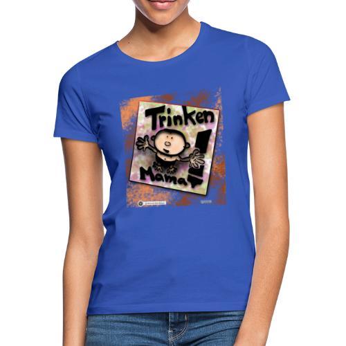 Design Baby Trinken Mama - Frauen T-Shirt