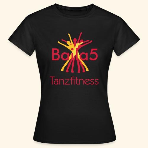 Baila5 Tanzfitness - Frauen T-Shirt