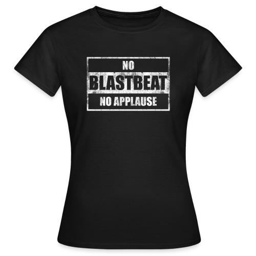 no blastbeat no applause – lustige Geschenkidee - Frauen T-Shirt