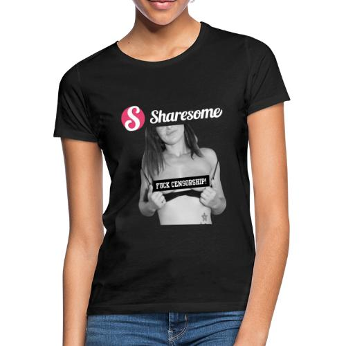 Sharesome fuck censorship - Women's T-Shirt