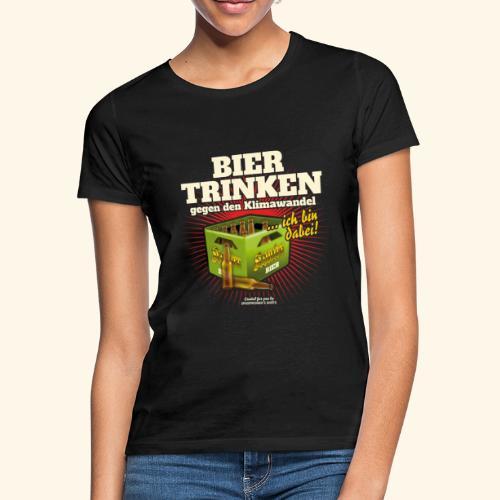 Bier T Shirt Trinken gegen den Klimawandel - Frauen T-Shirt