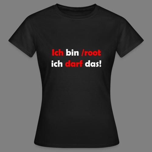 Ich bin root - Frauen T-Shirt
