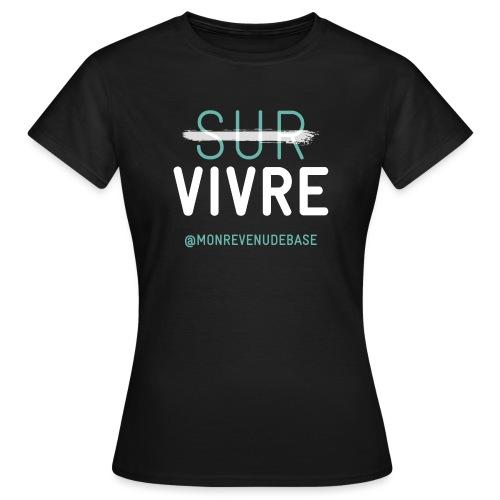Vivre plutôt que survive - T-shirt Femme