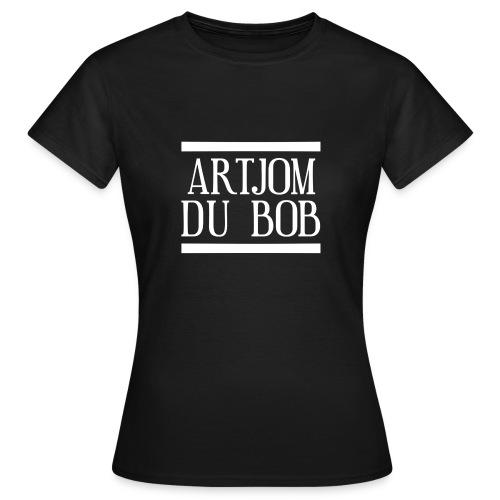 Da mein Freund ein BoB ist dachte ich mir ! Warum - Frauen T-Shirt