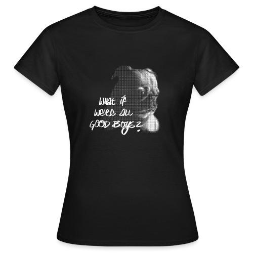 What if we're all good boys? Nachdenklicher Mops - Frauen T-Shirt