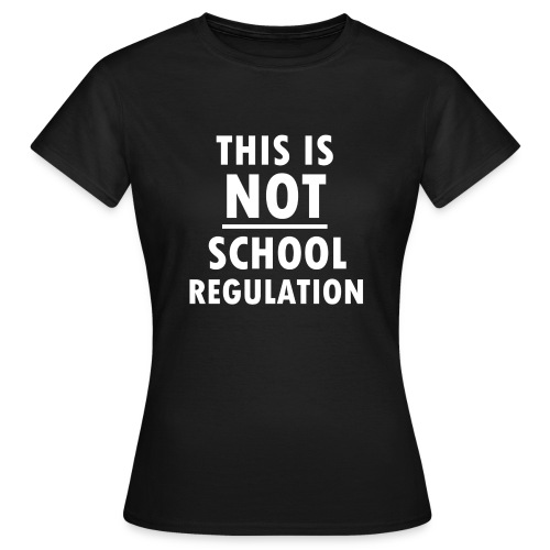 Not School Regulation - Women's T-Shirt
