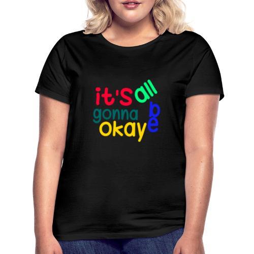 It's all gonna be okay - Women's T-Shirt
