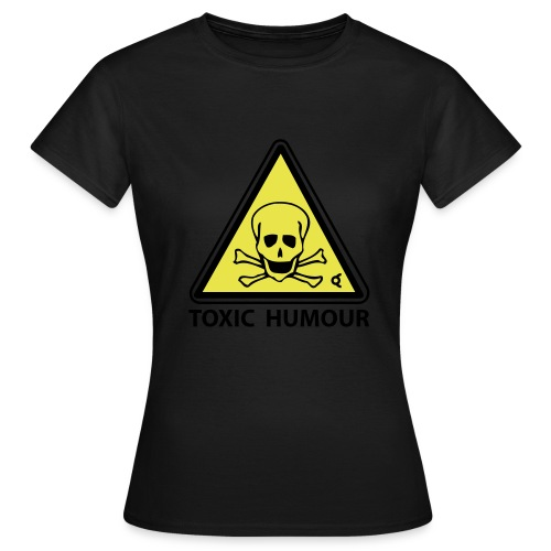 toxic_humour - T-shirt Femme