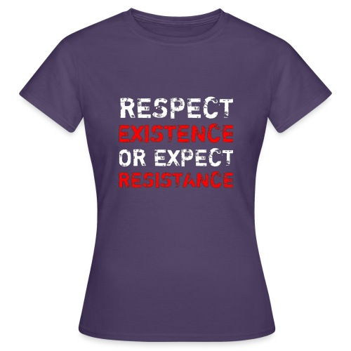 respect existence or expe - Naisten t-paita