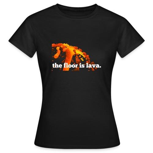 the floor is lava - Frauen T-Shirt