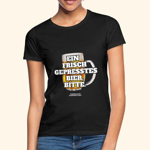Bier T Shirt Frisch gepresst   witziger Spruch - Frauen T-Shirt