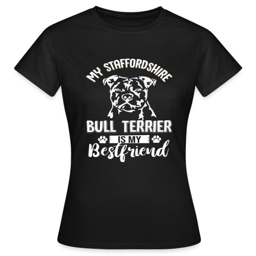 STAFFORSHIR- BULLTERRIER-BEST-FRIEND - Frauen T-Shirt