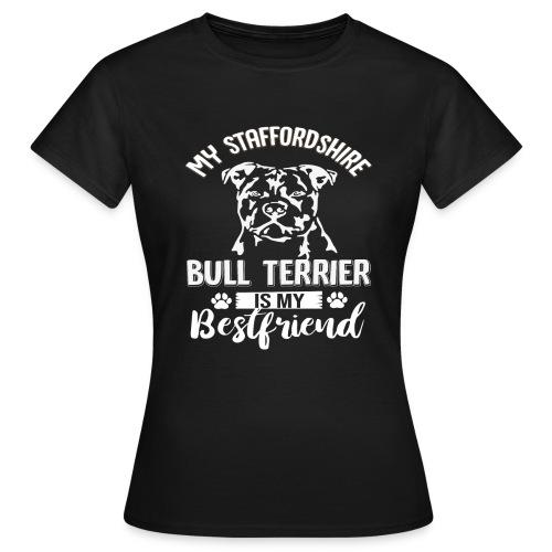 STAFFORSHIR- BULLTERRIER-BEST-FRIEND - Frauen T-Shirt