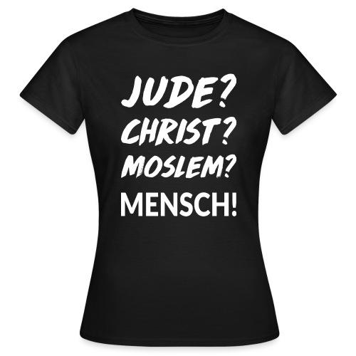 Jude? Christ? Moslem? Mensch! - Frauen T-Shirt