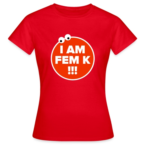 I AM FEM K - Women's T-Shirt