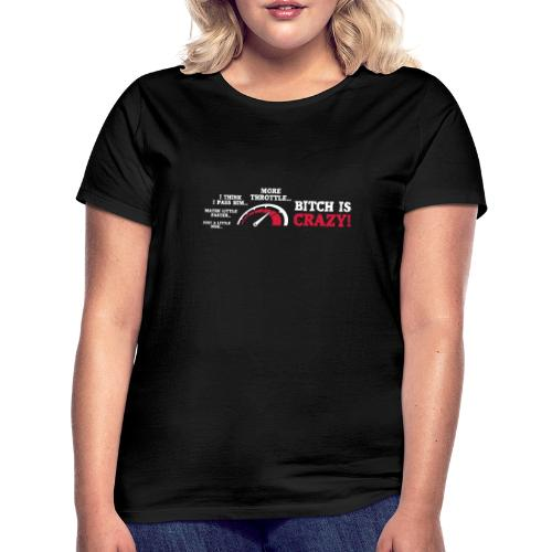 Bitch is crazy - More throttle - Lady Biker - Naisten t-paita
