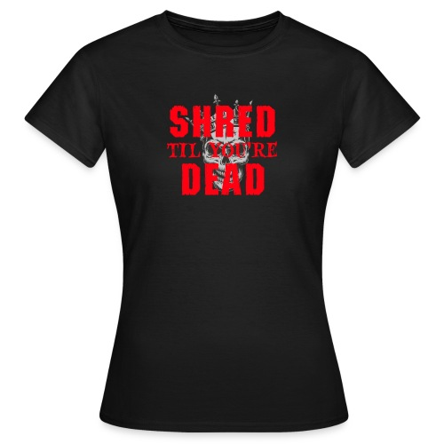 Shred til you're Dead - Text - T-shirt dam