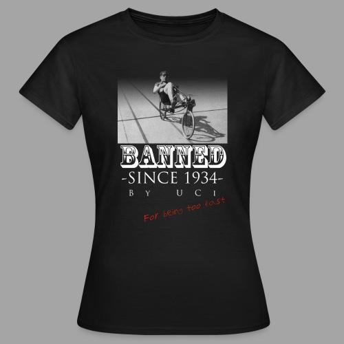Recumbent Bike Banned since 1934 - Naisten t-paita