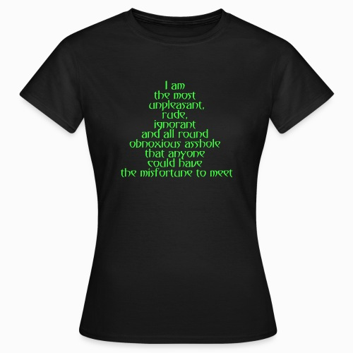 I am the most unpleasant.... - Frauen T-Shirt