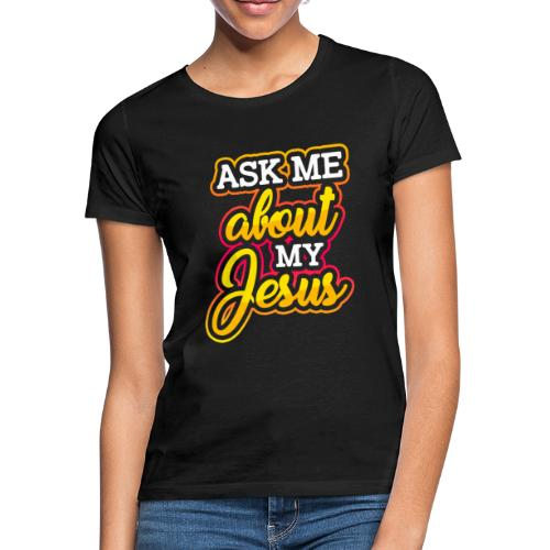 Frag mich über Jesus Christliche Tshirt Sprüche - Frauen T-Shirt