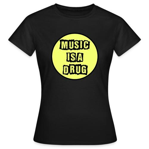 Music is a drug - Frauen T-Shirt