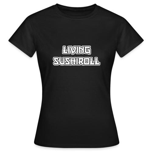 Living Sushiroll - Frauen T-Shirt
