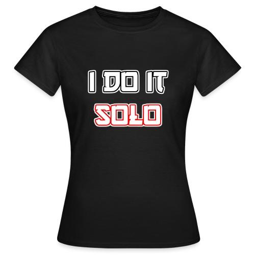 I Do It Solo - Frauen T-Shirt