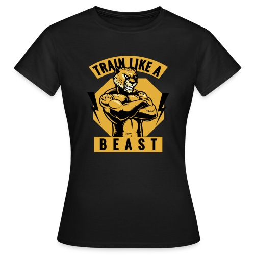 Train like a beast /Katzen-Tiger Design /Fitness - Frauen T-Shirt