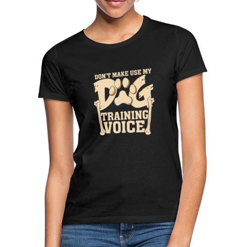 Für Hundetrainer oder Manager Trainings-Stimme - Frauen T-Shirt
