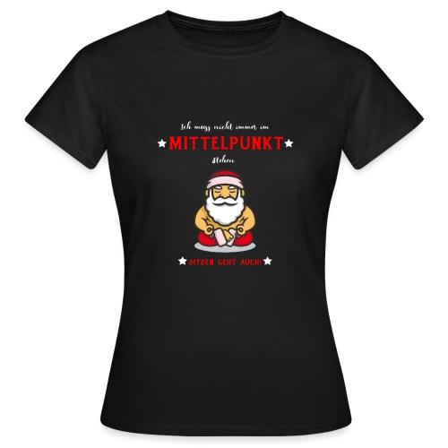 Ich muss nicht immer im Mittelpunkt stehen Design - Frauen T-Shirt