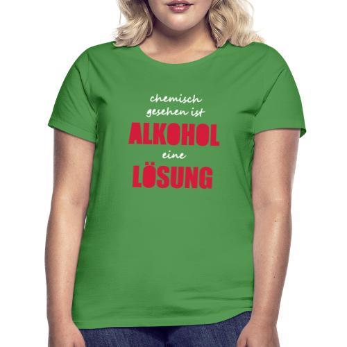 Chemisch Alkohol Lösung Saufspruch Sauftour lustig - Frauen T-Shirt