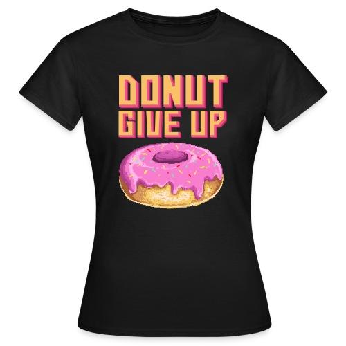 DonutGiveUp - Frauen T-Shirt