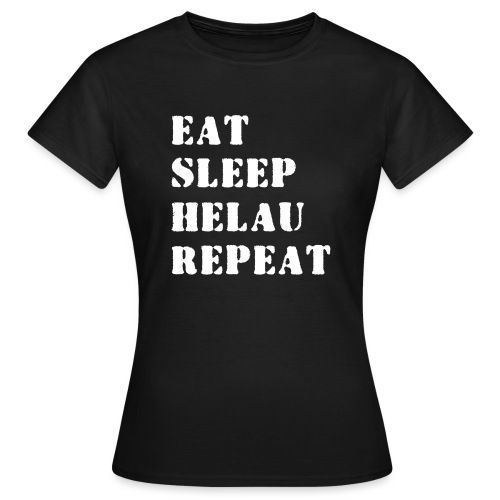 Eat Sleep Repeat - Helau VECTOR - Frauen T-Shirt