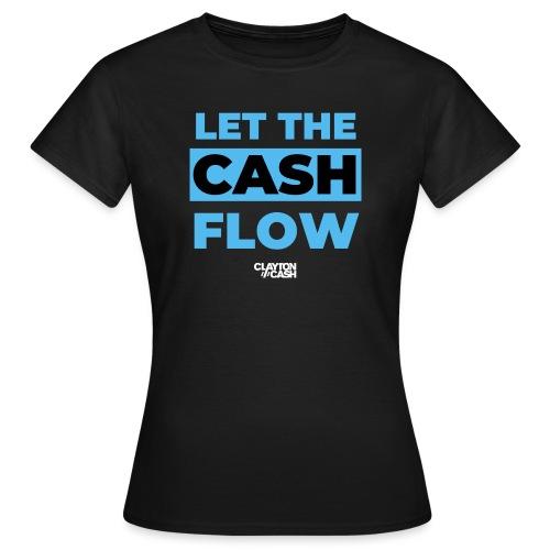 LET THE CASH FLOW - Vrouwen T-shirt