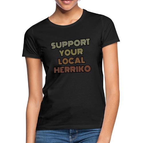 Support your local Herriko - Camiseta mujer
