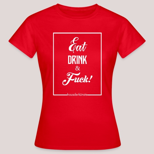 eat, drink & fuck! - Maglietta da donna
