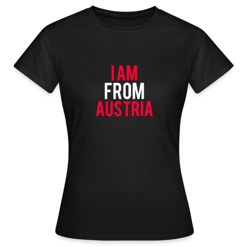 I AM FROM AUSTRIA - Frauen T-Shirt