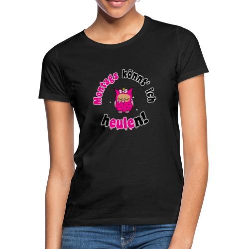 montags könnt ich heulen - eule pink - Frauen T-Shirt